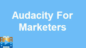 Audacity For Marketers Video Training PLR